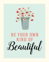 MG 8X10 Be Beautiful Art Print